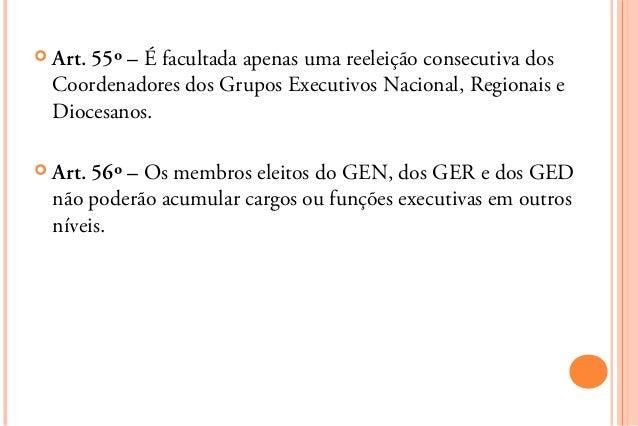  Art.55º – É facultada apenas uma reeleição consecutiva dos  Coordenadores dos Grupos Executivos Nacional, Regionais e  D...