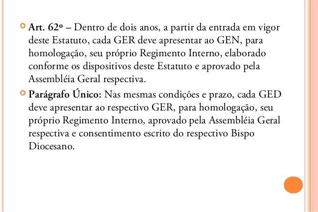  Art. 62º – Dentro de dois anos, a partir da entrada em vigor  deste Estatuto, cada GER deve apresentar ao GEN, para  hom...
