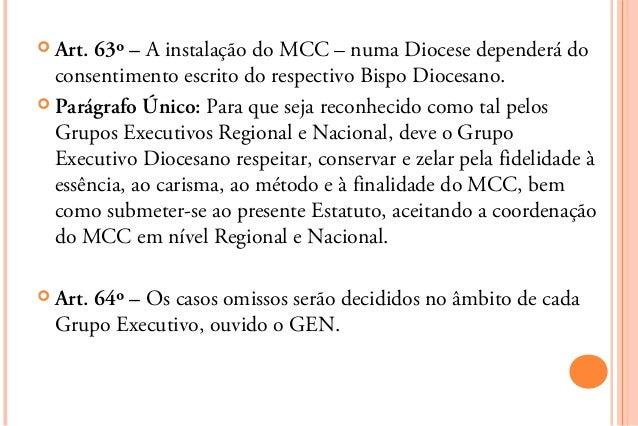  Art. 63º – A instalação do MCC – numa Diocese dependerá do  consentimento escrito do respectivo Bispo Diocesano. Parágr...