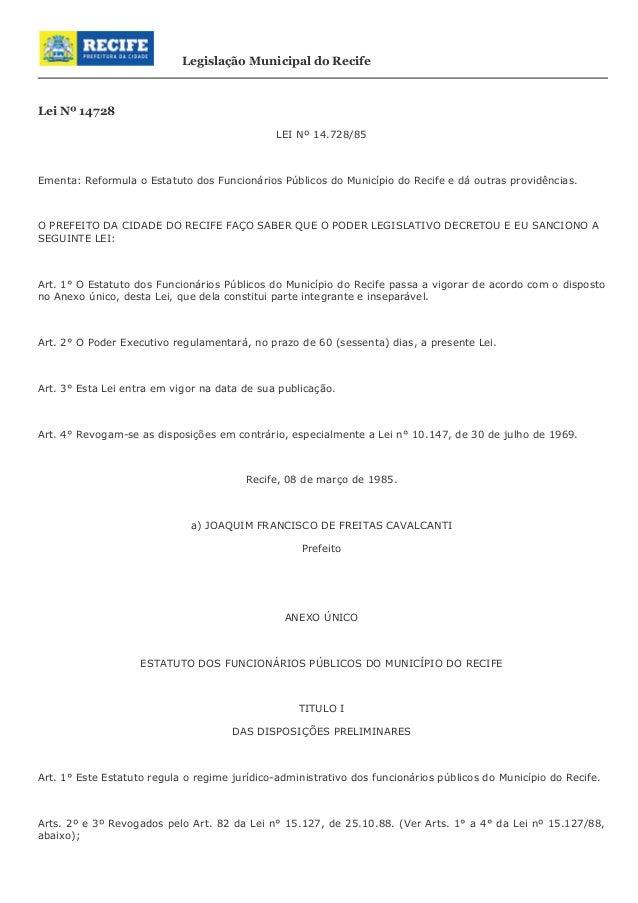 Legislação Municipal do Recife  Lei Nº 14728  LEI Nº 14.728/85  Ementa: Reformula o Estatuto dos Funcionários Públicos do ...