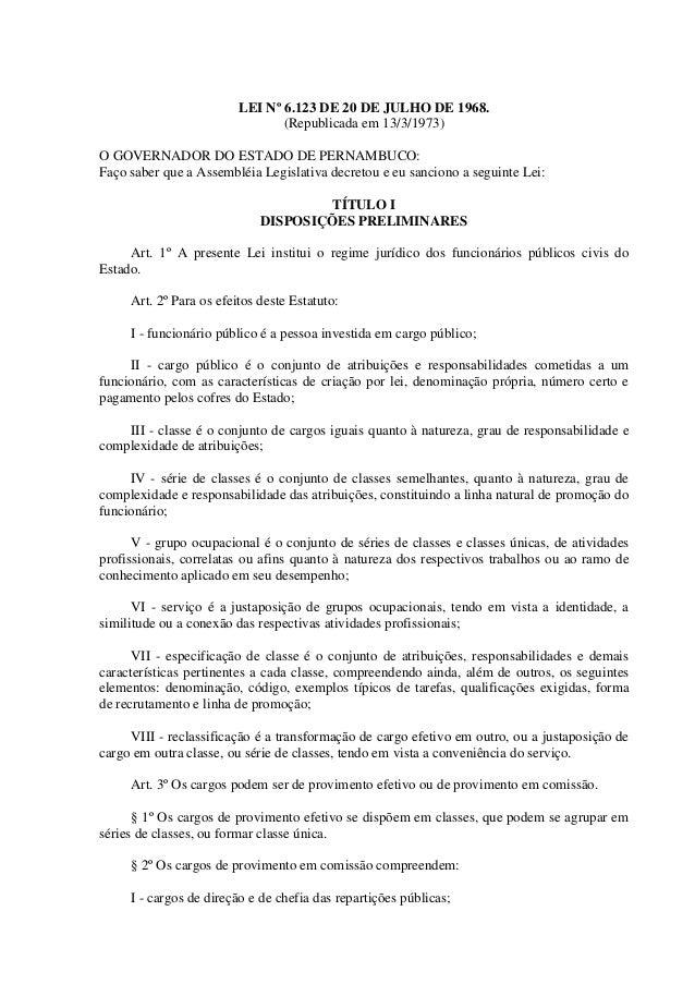 LEI Nº 6.123 DE 20 DE JULHO DE 1968.  (Republicada em 13/3/1973)  O GOVERNADOR DO ESTADO DE PERNAMBUCO:  Faço saber que a ...