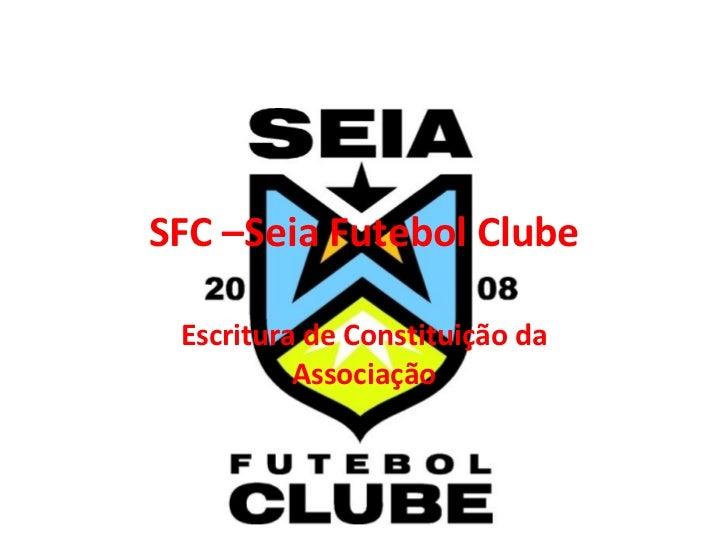 SFC –Seia Futebol Clube Escritura de Constituição da Associação