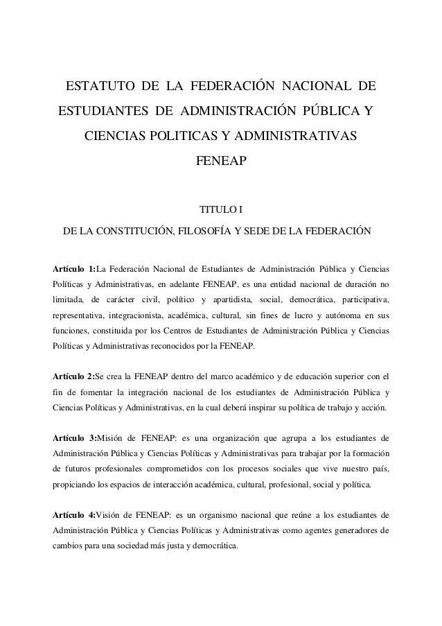 ESTATUTO DE LA FEDERACIÓN NACIONAL DEESTUDIANTES DE ADMINISTRACIÓN PÚBLICA YCIENCIAS POLITICAS Y ADMINISTRATIVASFENEAPTITU...