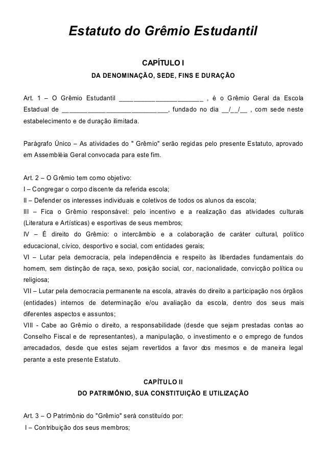 Estatuto do Grêmio EstudantilCAPÍTULO IDA DENOMINAÇÃO, SEDE, FINS E DURAÇÃOArt. 1 – O Grêmio Estudantil __________________...