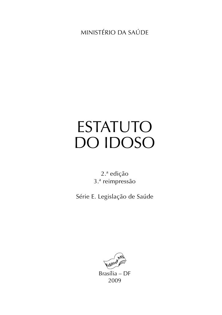 MINISTÉRIO DA SAÚDEESTATUTODO IDOSO         2.ª edição      3.ª reimpressãoSérie E. Legislação de Saúde        Brasília – ...