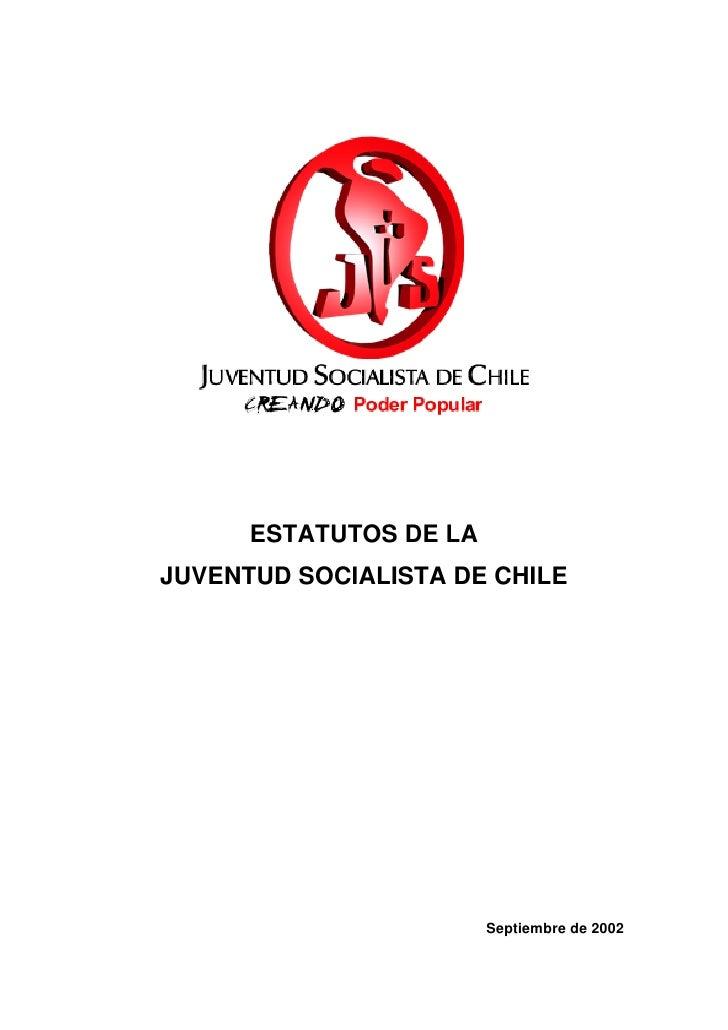 ESTATUTOS DE LAJUVENTUD SOCIALISTA DE CHILE                        Septiembre de 2002