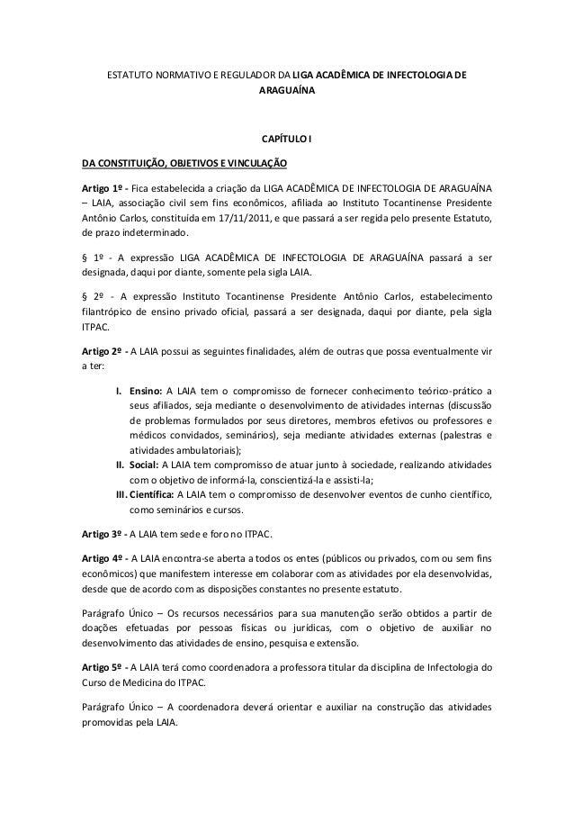 ESTATUTO NORMATIVO E REGULADOR DA LIGA ACADÊMICA DE INFECTOLOGIA DE ARAGUAÍNA  CAPÍTULO I DA CONSTITUIÇÃO, OBJETIVOS E VIN...