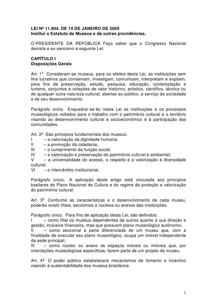 LEI Nº 11.904, DE 14 DE JANEIRO DE 2009Institui o Estatuto de Museus e dá outras providências.O PRESIDENTE DA REPÚBLICA Fa...