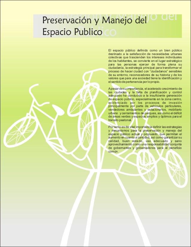 Preservación y Manejo del Espacio Publico Preservación y Manejo del Espacio Publico El espacio público definido como un bi...