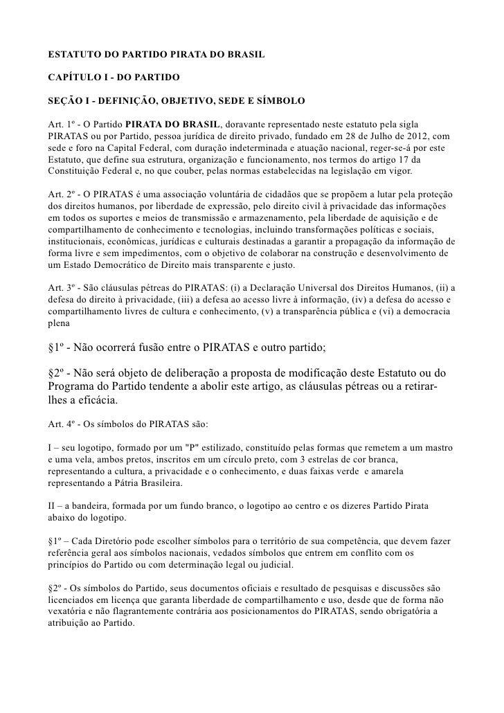 ESTATUTO DO PARTIDO PIRATA DO BRASILCAPÍTULO I - DO PARTIDOSEÇÃO I - DEFINIÇÃO, OBJETIVO, SEDE E SÍMBOLOArt. 1º - O Partid...