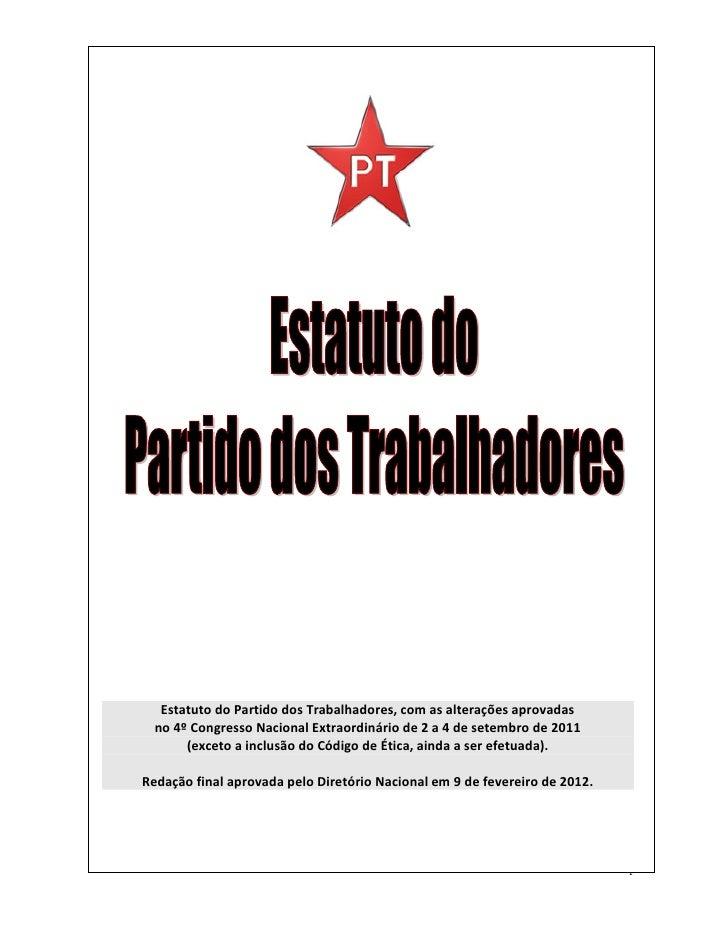 Partido dos Trabalhadores                      PARTIDO DOS TRABALHADORES   Estatuto do Partido dos Trabalhadores, com as a...