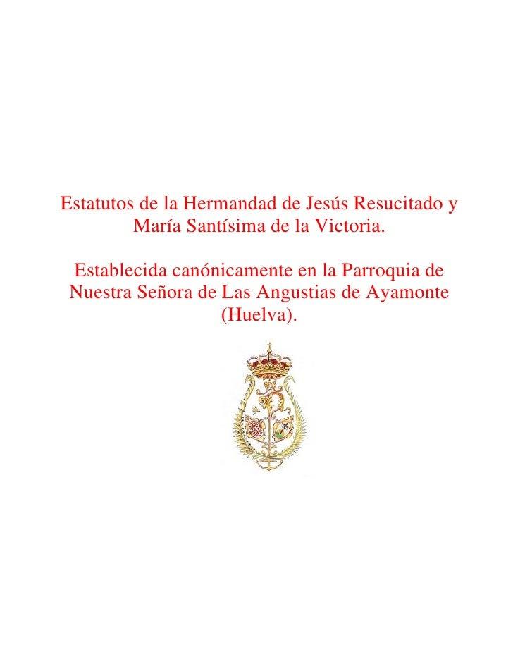 Estatutos de la Hermandad de Jesús Resucitado y          María Santísima de la Victoria.   Establecida canónicamente en la...