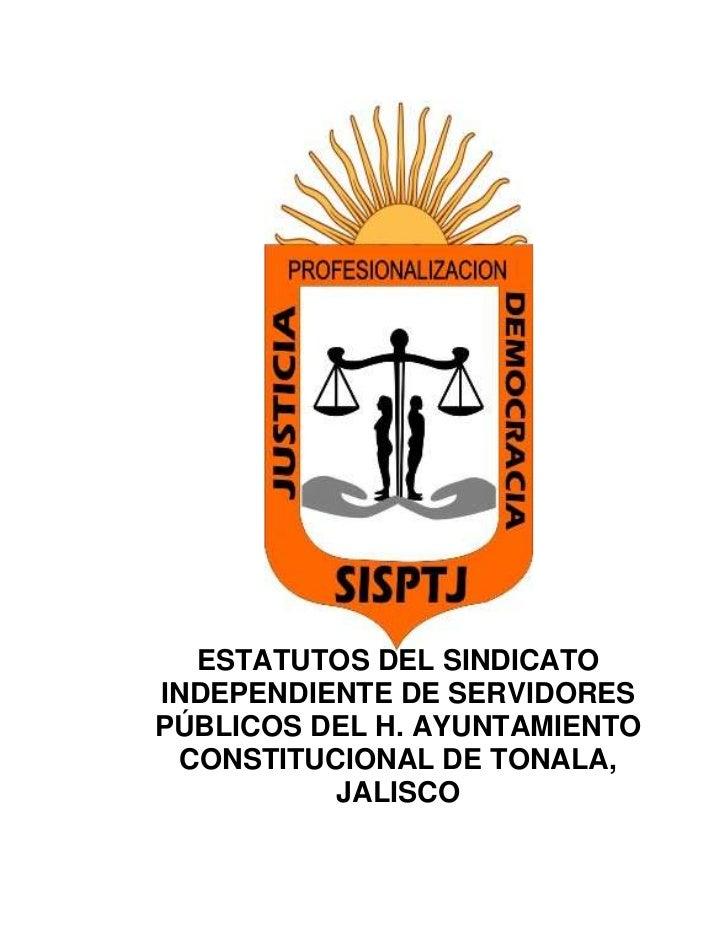 ESTATUTOS DEL SINDICATOINDEPENDIENTE DE SERVIDORESPÚBLICOS DEL H. AYUNTAMIENTO CONSTITUCIONAL DE TONALA,          JALISCO