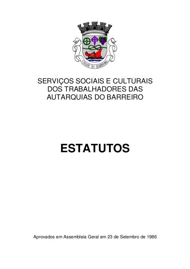 SERVIÇOS SOCIAIS E CULTURAIS DOS TRABALHADORES DAS AUTARQUIAS DO BARREIRO ESTATUTOS Aprovados em Assembleia Geral em 23 de...