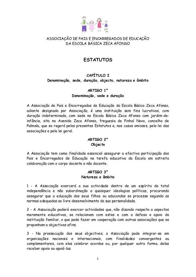 ASSOCIAÇÃO DE PAIS E ENCARREGADOS DE EDUCAÇÃO DA ESCOLA BÁSICA ZECA AFONSO  ESTATUTOS CAPÍTULO I Denominação, sede, duraçã...