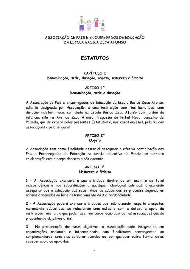 1 ASSOCIAÇÃO DE PAIS E ENCARREGADOS DE EDUCAÇÃO DA ESCOLA BÁSICA ZECA AFONSO ESTATUTOS CAPÍTULO I Denominação, sede, duraç...