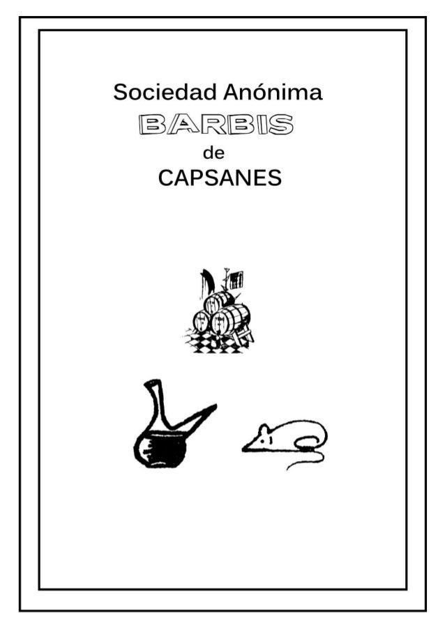 Capítulo 1° Art. l Con el nombre de «Sociedad Anónima Barbis de Capsanes» se constituye en esta villa una Sociedad de las ...