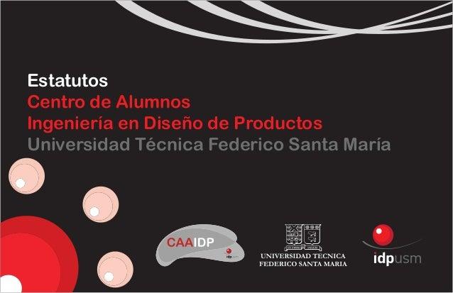 Estatutos Centro de Alumnos Ingeniería en Diseño de Productos Universidad Técnica Federico Santa María