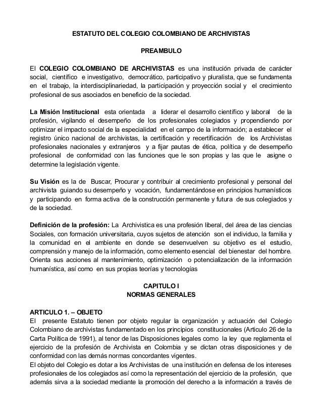 ESTATUTO DEL COLEGIO COLOMBIANO DE ARCHIVISTAS PREAMBULO El COLEGIO COLOMBIANO DE ARCHIVISTAS es una institución privada d...