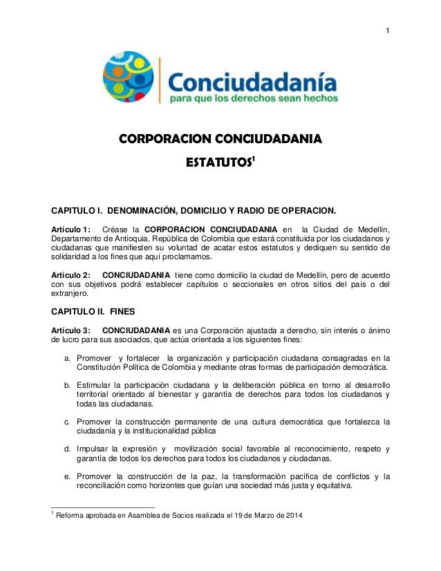 1 CORPORACION CONCIUDADANIA ESTATUTOS1 CAPITULO I. DENOMINACIÓN, DOMICILIO Y RADIO DE OPERACION. Artículo 1: Créase la COR...