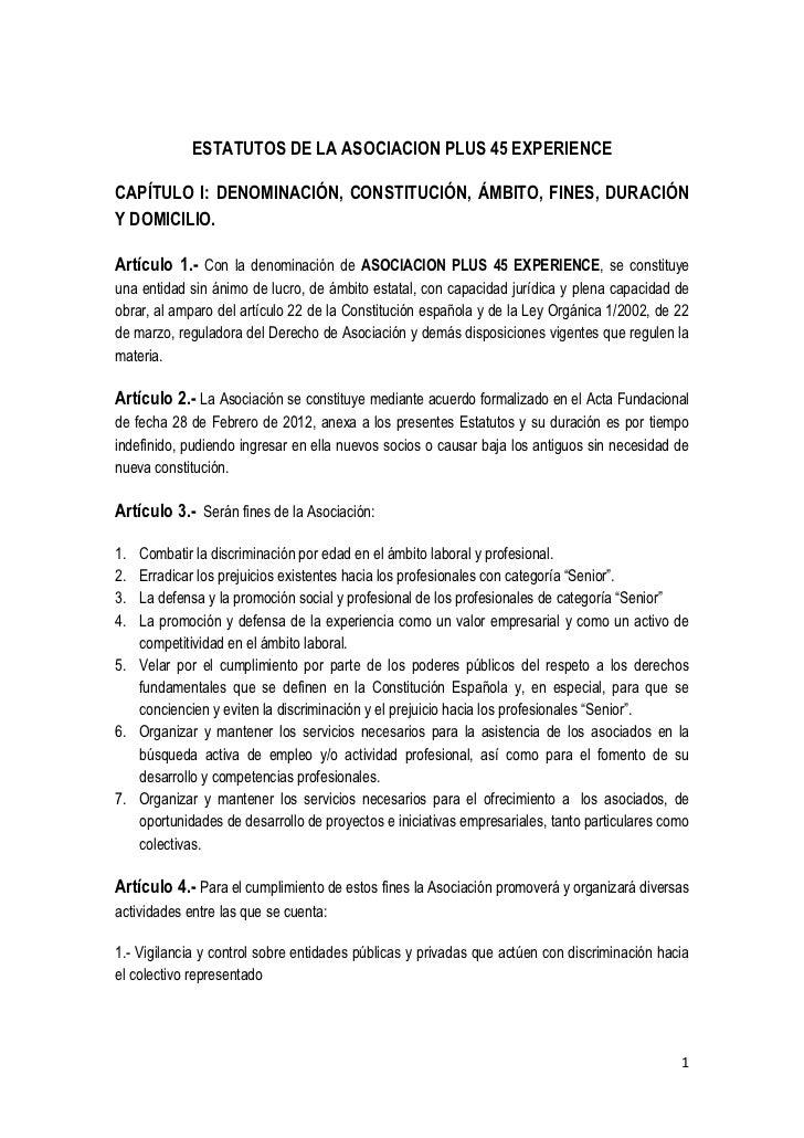 ESTATUTOS DE LA ASOCIACION PLUS 45 EXPERIENCECAPÍTULO I: DENOMINACIÓN, CONSTITUCIÓN, ÁMBITO, FINES, DURACIÓNY DOMICILIO.Ar...