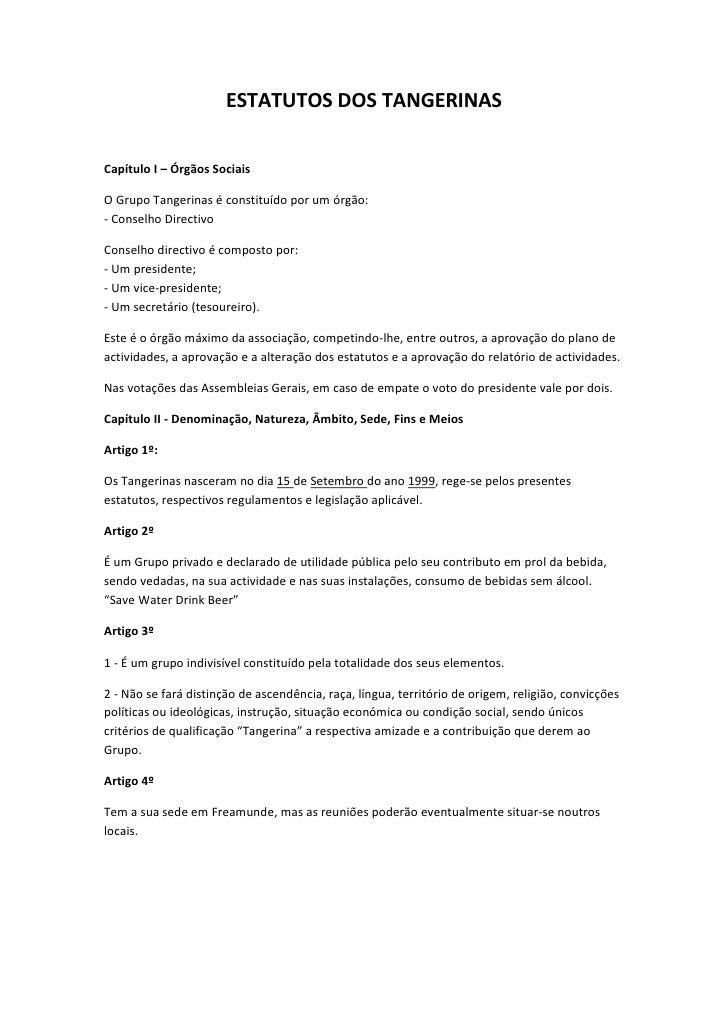 ESTATUTOS DOS TANGERINASCapítulo I – Órgãos SociaisO Grupo Tangerinas é constituído por um órgão:- Conselho DirectivoConse...