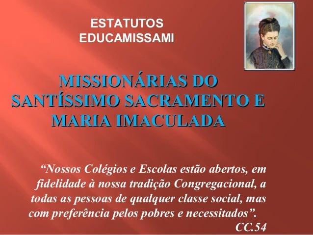 """ESTATUTOS EDUCAMISSAMI  MISSIONÁRIAS DO SANTÍSSIMO SACRAMENTO E MARIA IMACULADA """"Nossos Colégios e Escolas estão abertos, ..."""