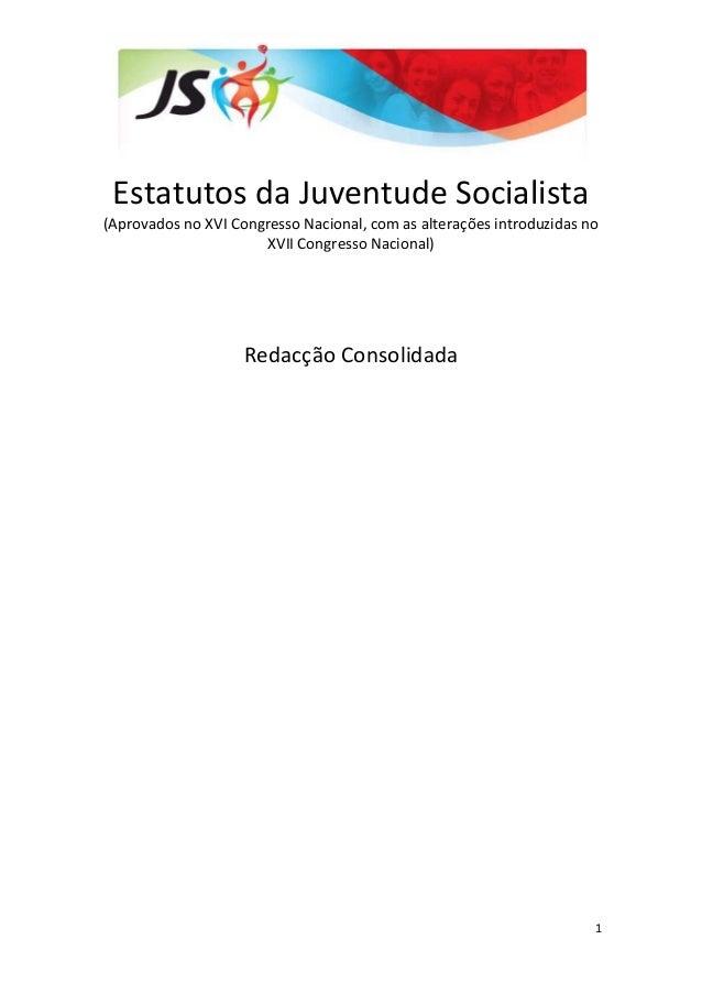 1 Estatutos da Juventude Socialista (Aprovados no XVI Congresso Nacional, com as alterações introduzidas no XVII Congresso...