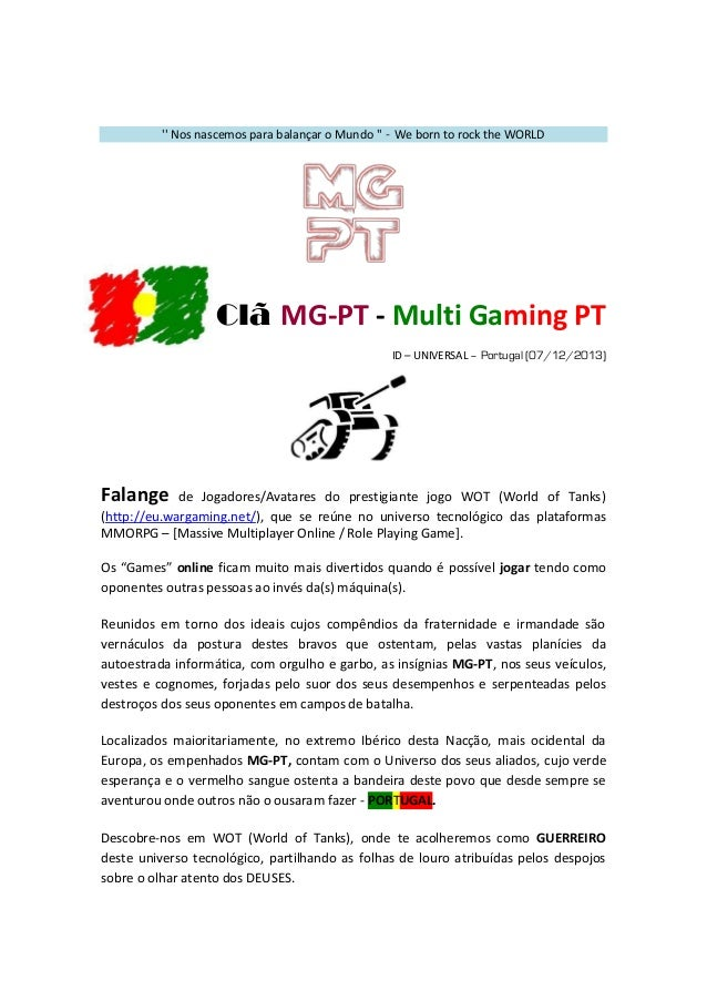 '' Nos nascemos para balançar o Mundo '' - We born to rock the WORLD  Clã MG-PT - Multi Gaming PT ID – UNIVERSAL – Portuga...