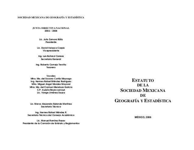 SOCIEDAD MEXICANA DE GEOGRAFÍA Y ESTADÍSTICAJUNTA DIRECTIVA NACIONAL2006 – 2008Lic. Julio Zamora BátizPresidenteLic. David...