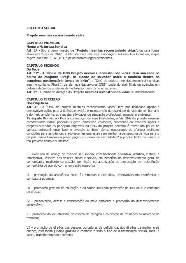 ESTATUTO SOCIALProjeto neemias reconstruindo vidasCAPÍTULO PRIMEIRONome e Natureza JurídicaArt. 1º - Sob a denominação de ...