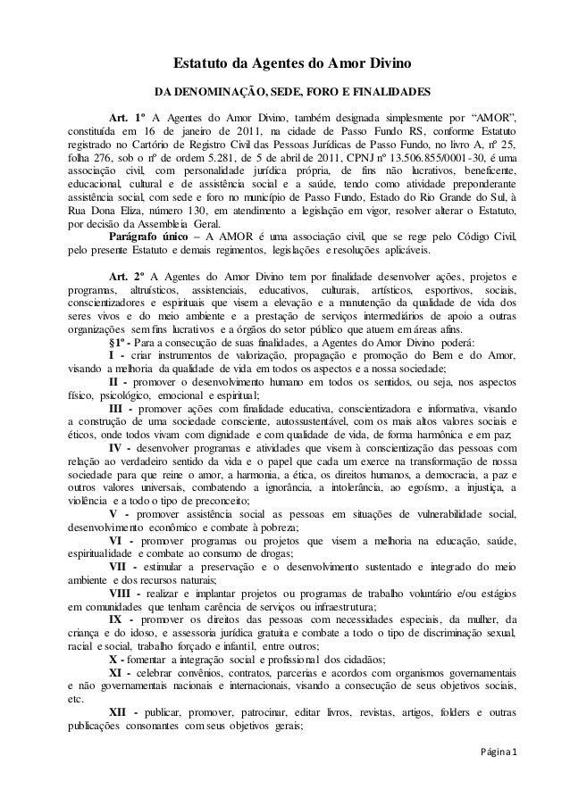 Página1 Estatuto da Agentes do Amor Divino DA DENOMINAÇÃO, SEDE, FORO E FINALIDADES Art. 1º A Agentes do Amor Divino, tamb...