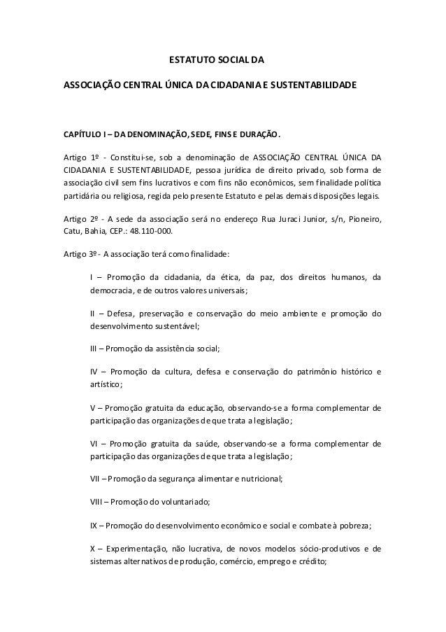 ESTATUTO SOCIAL DAASSOCIAÇÃO CENTRAL ÚNICA DA CIDADANIA E SUSTENTABILIDADECAPÍTULO I – DA DENOMINAÇÃO, SEDE, FINS E DURAÇÃ...