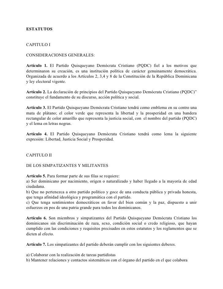ESTATUTOS   CAPITULO I  CONSIDERACIONES GENERALES:  Artículo 1. El Partido Quisqueyano Demócrata Cristiano (PQDC) fiel a l...
