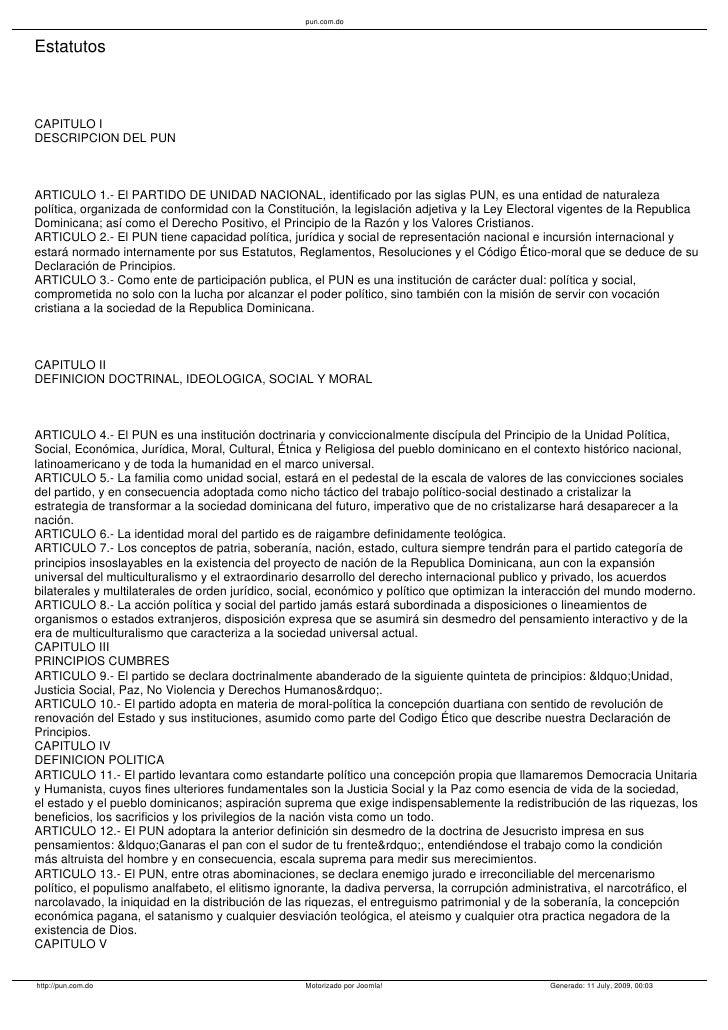 pun.com.do   Estatutos    CAPITULO I DESCRIPCION DEL PUN    ARTICULO 1.- El PARTIDO DE UNIDAD NACIONAL, identificado por l...