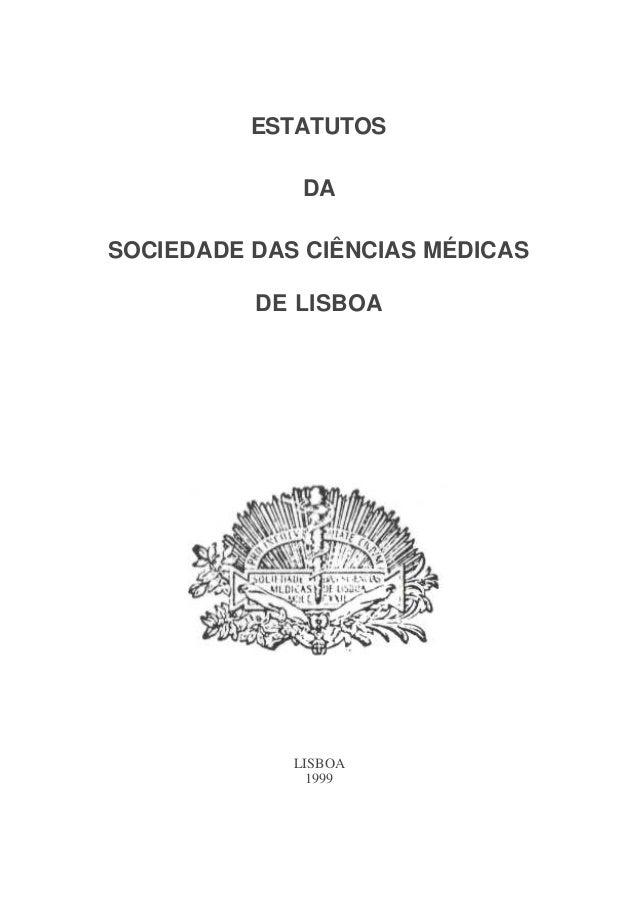 ESTATUTOS              DASOCIEDADE DAS CIÊNCIAS MÉDICAS          DE LISBOA             LISBOA               1999