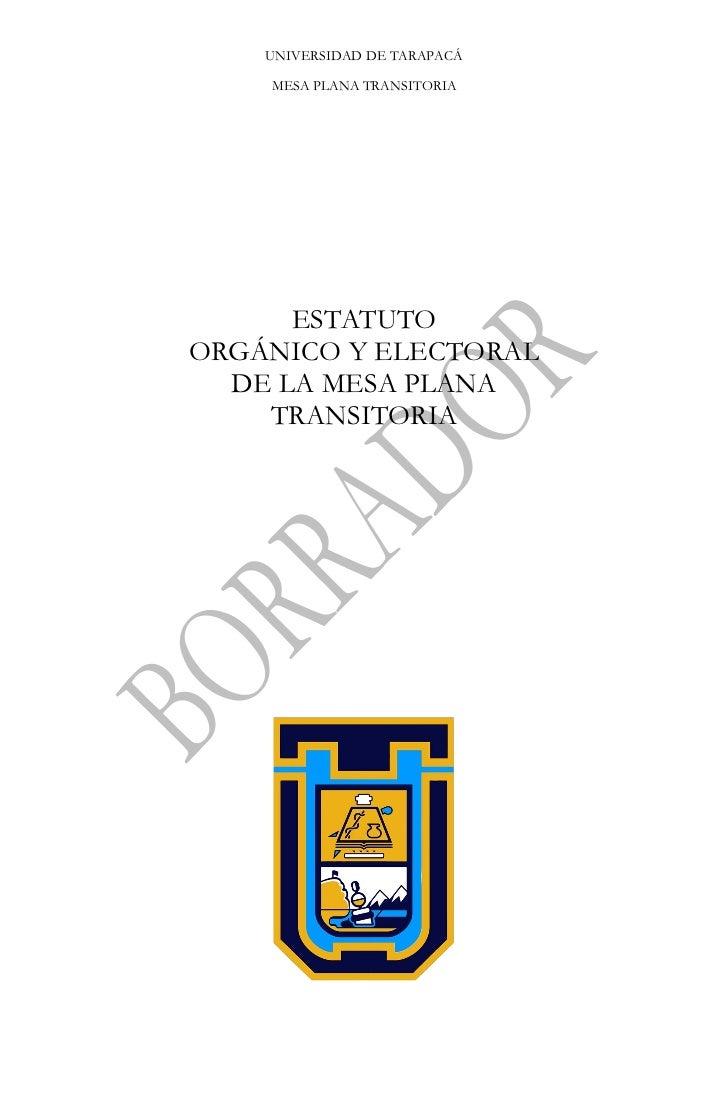 UNIVERSIDAD DE TARAPACÁ    MESA PLANA TRANSITORIA      ESTATUTOORGÁNICO Y ELECTORAL  DE LA MESA PLANA    TRANSITORIA