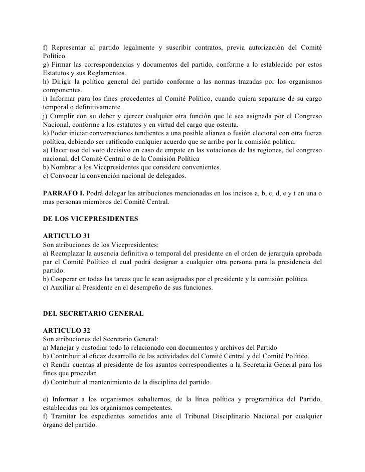 f) Representar al partido legalmente y suscribir contratos, previa autorización del Comité Político. g) Firmar las corresp...
