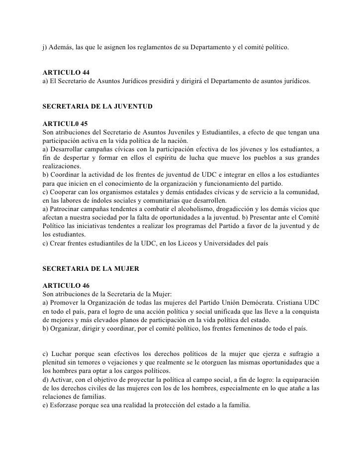 j) Además, las que le asignen los reglamentos de su Departamento y el comité político.   ARTICULO 44 a) El Secretario de A...