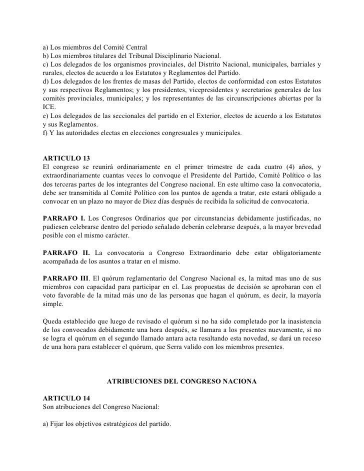 a) Los miembros del Comité Central b) Los miembros titulares del Tribunal Disciplinario Nacional. c) Los delegados de los ...