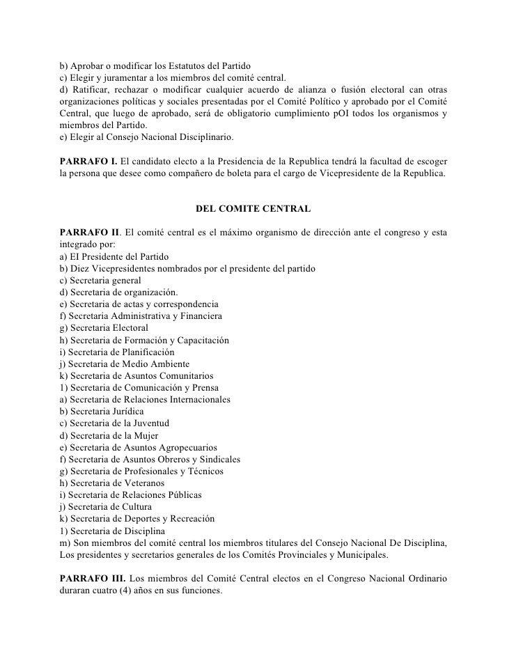 b) Aprobar o modificar los Estatutos del Partido c) Elegir y juramentar a los miembros del comité central. d) Ratificar, r...