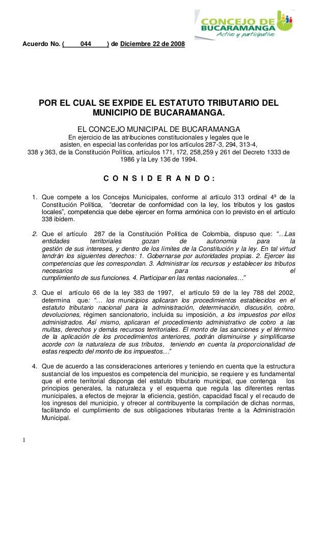 Acuerdo No. (  044  ) de Diciembre 22 de 2008  POR EL CUAL SE EXPIDE EL ESTATUTO TRIBUTARIO DEL MUNICIPIO DE BUCARAMANGA. ...