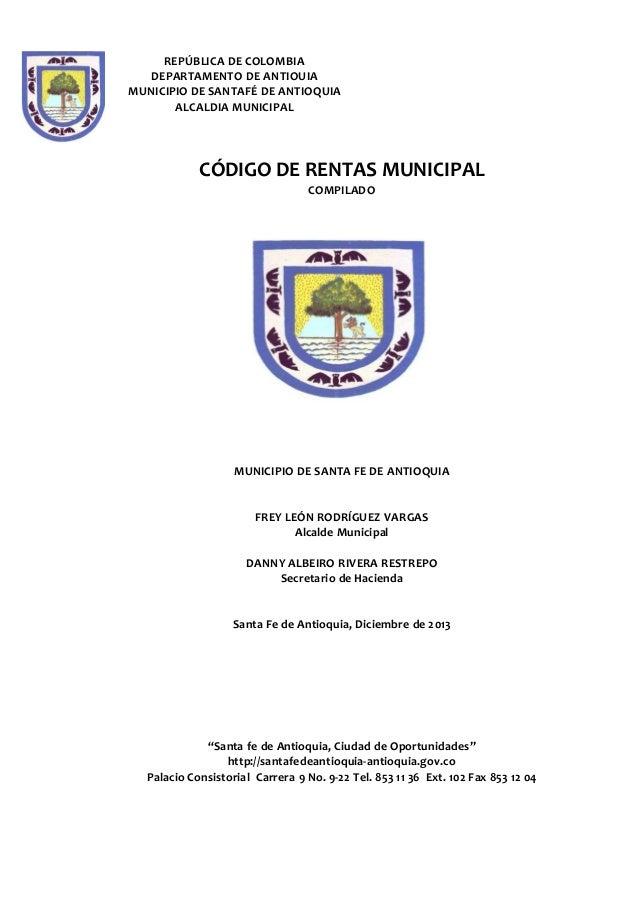 REPÚBLICA DE COLOMBIA DEPARTAMENTO DE ANTIOUIA MUNICIPIO DE SANTAFÉ DE ANTIOQUIA ALCALDIA MUNICIPAL CÓDIGO DE RENTAS MUNIC...