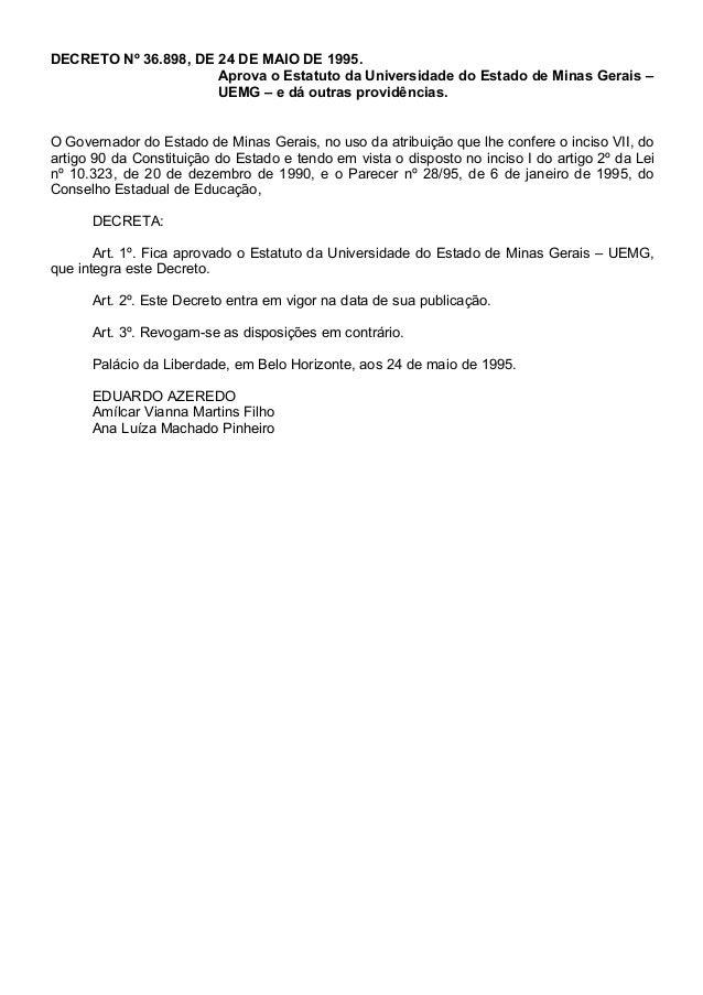DECRETO Nº 36.898, DE 24 DE MAIO DE 1995. Aprova o Estatuto da Universidade do Estado de Minas Gerais – UEMG – e dá outras...