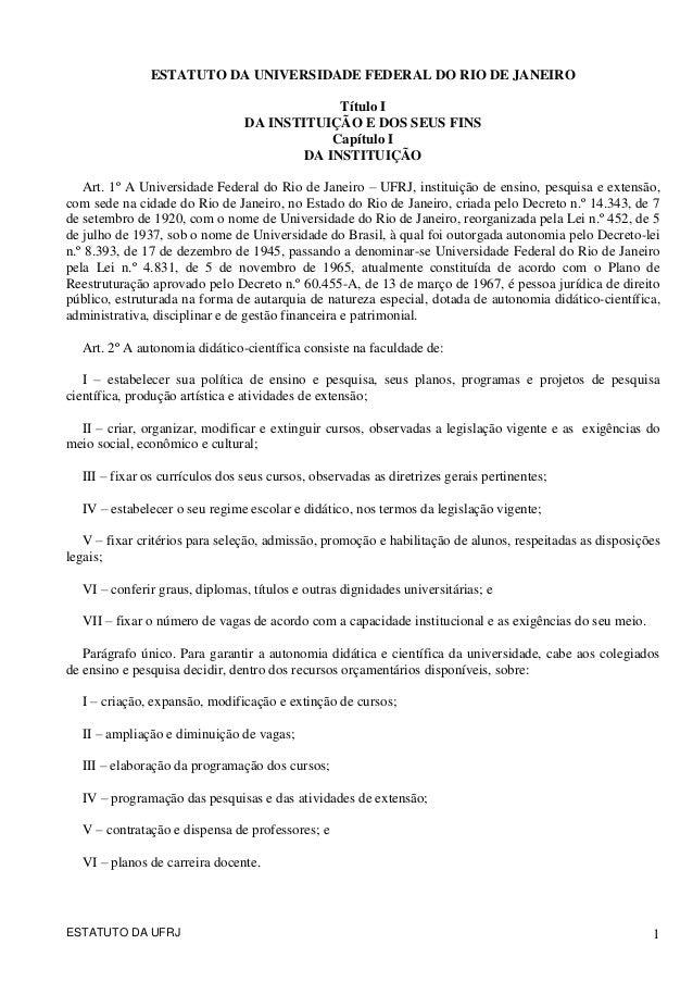 ESTATUTO DA UFRJ 1 ESTATUTO DA UNIVERSIDADE FEDERAL DO RIO DE JANEIRO Título I DA INSTITUIÇÃO E DOS SEUS FINS Capítulo I D...