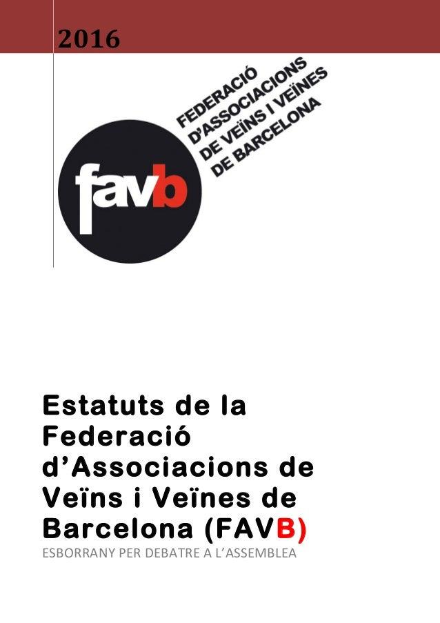 2016 Estatuts de la Federació d'Associacions de Veïns i Veïnes de Barcelona (FAVB) ESBORRANY PER DEBATRE A L'ASSEMBLEA