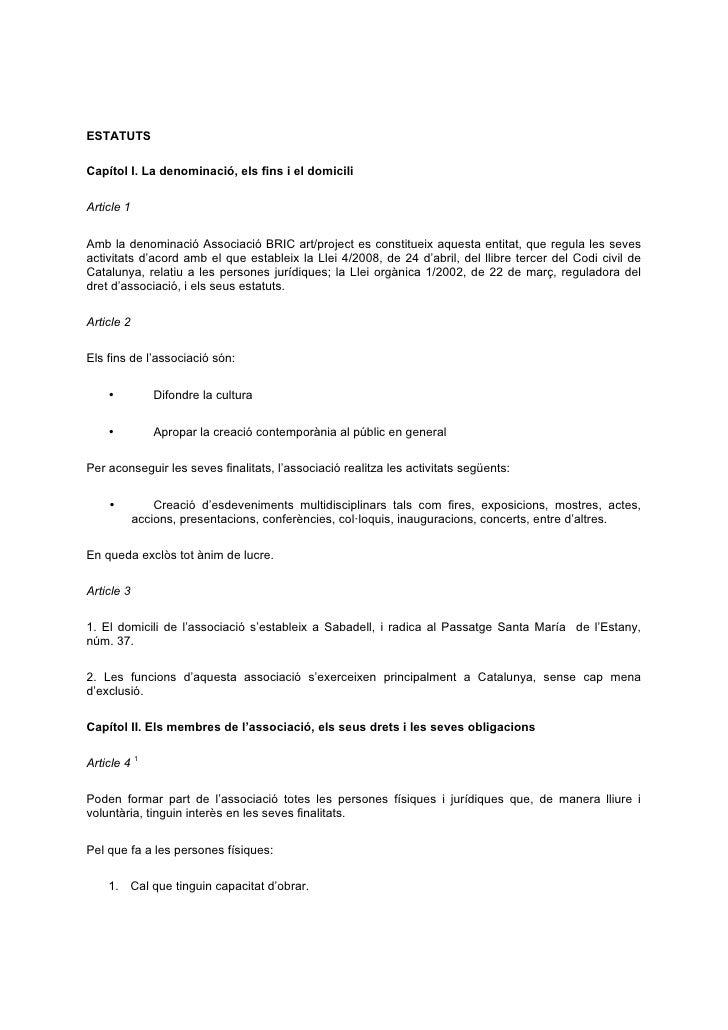 ESTATUTSCapítol I. La denominació, els fins i el domiciliArticle 1Amb la denominació Associació BRIC art/project es consti...