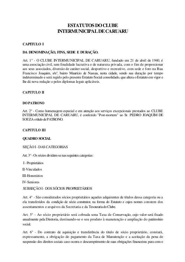 ESTATUTOS DO CLUBE INTERMUNICIPAL DE CARUARU CAPITULO I DA DENOMINAÇÃO, FINS, SEDE E DURAÇÃO. Art. 1° - O CLUBE INTERMUNIC...