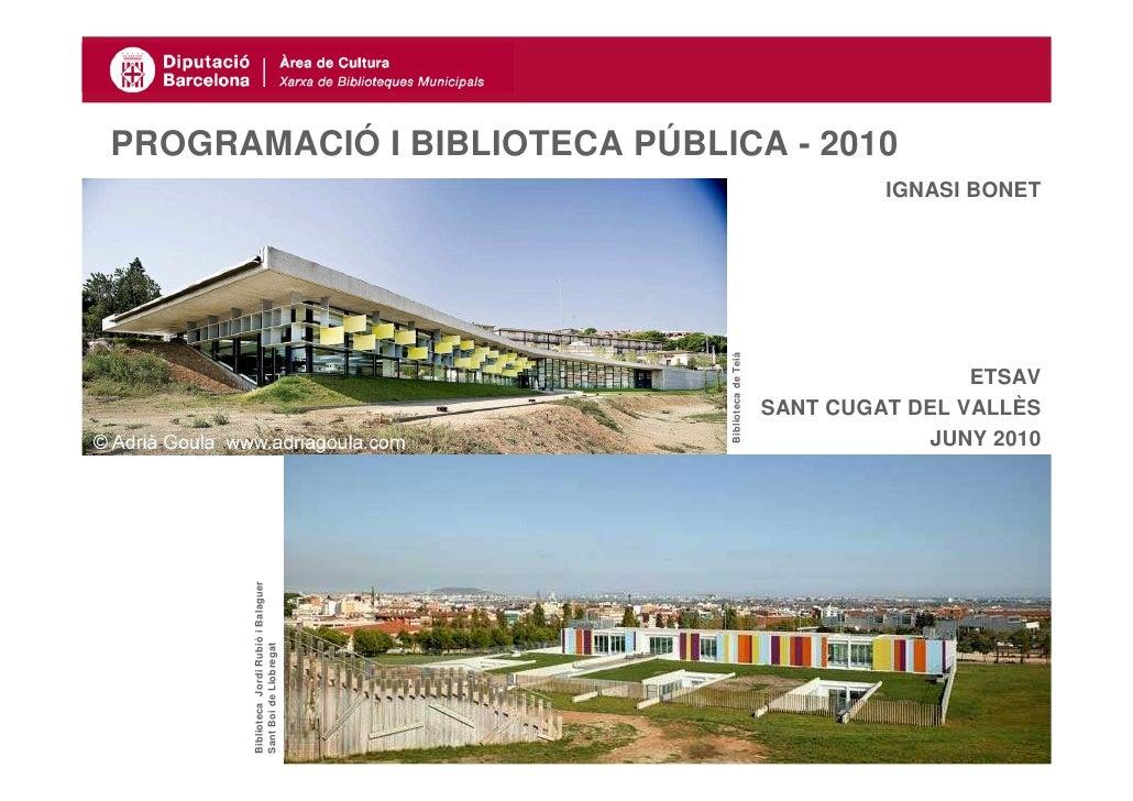 PROGRAMACIÓ I BIBLIOTECA PÚBLICA - 2010                                                                          IGNASI BO...
