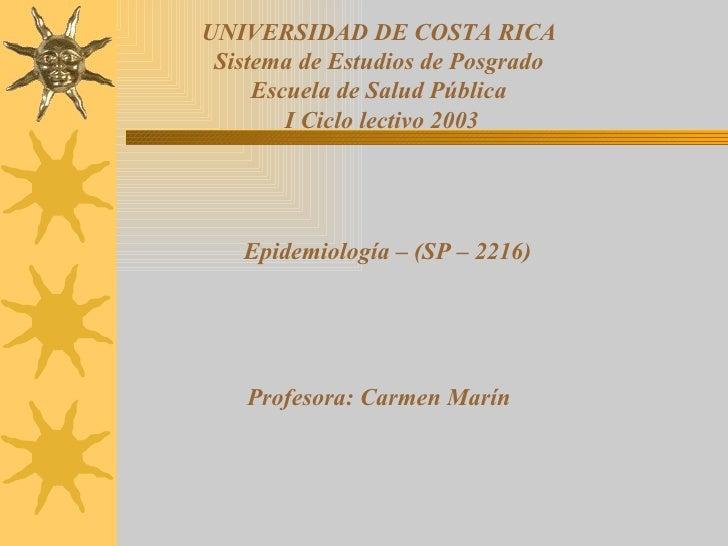 UNIVERSIDAD DE COSTA RICA Sistema de Estudios de Posgrado     Escuela de Salud Pública        I Ciclo lectivo 2003   Epide...